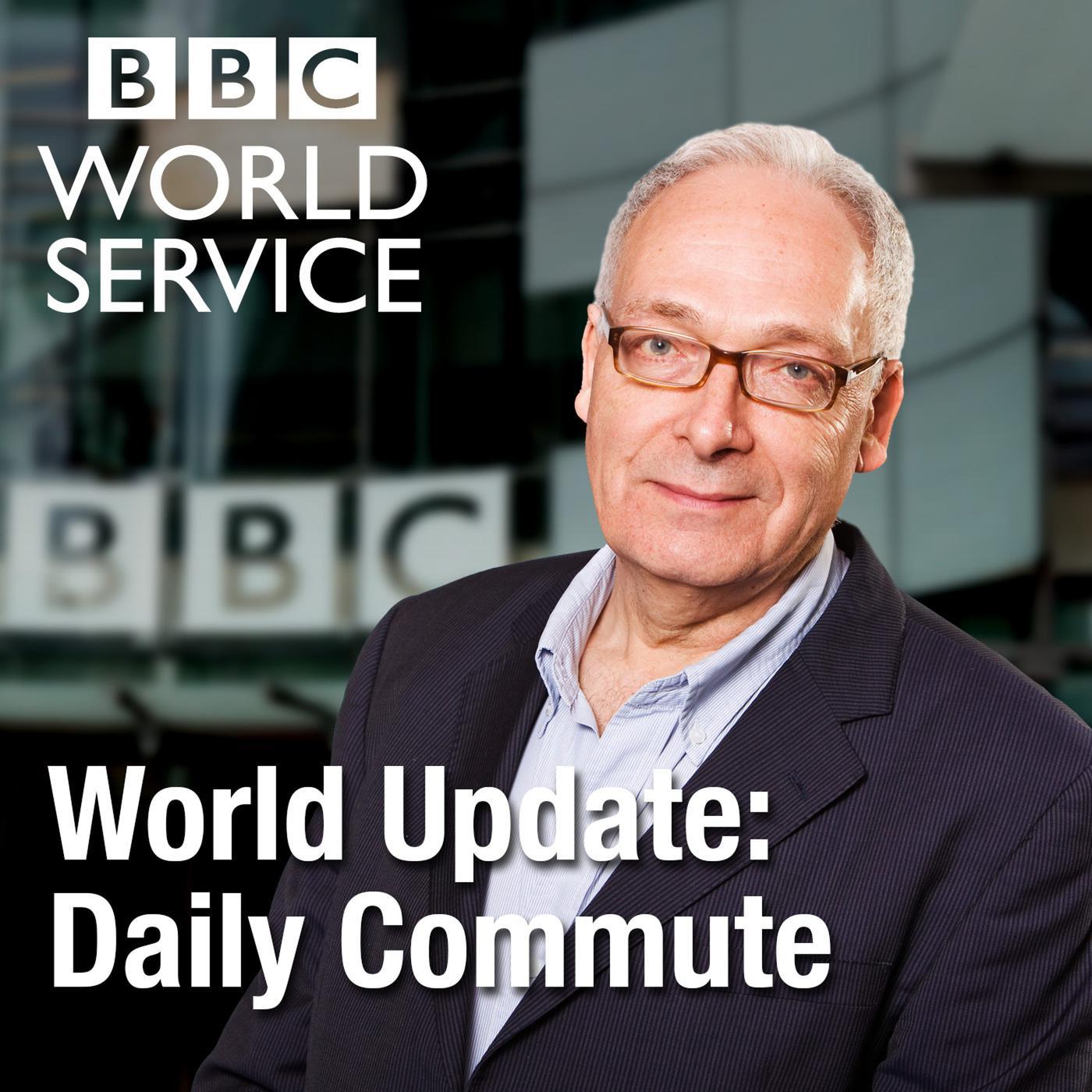 World Update: Daily Commute (podcast) - BBC World Service | Listen Notes