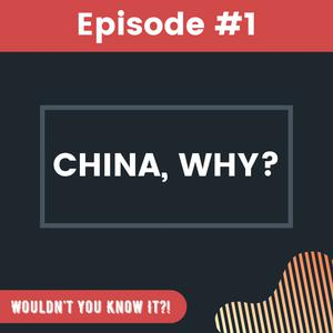 Episode #1 - China, Why?!