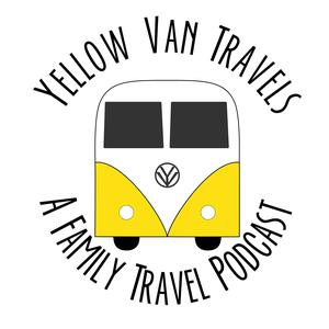 Yellow Van Travels: A Family Travel Podcast