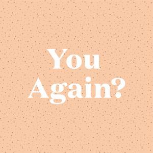 You Again?