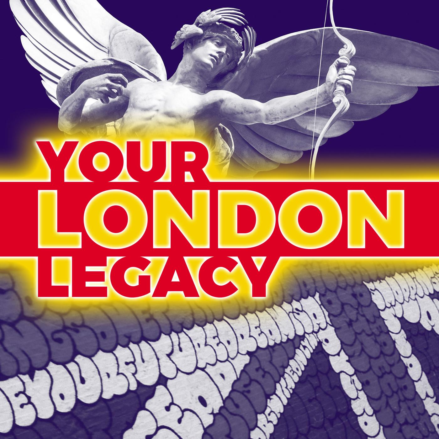 Your London Legacy (podcast) - Steve Lazarus • The London Podcaster