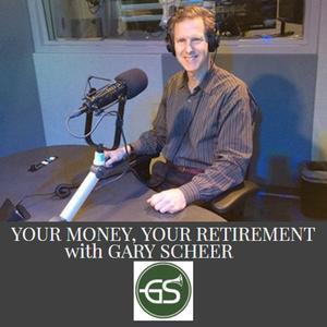 Your Money, Your Retirement with Gary Scheer