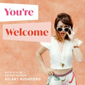 Best Arts Podcasts (2019): You're Welcome with Hilary Rushford