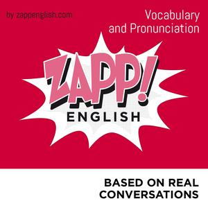 Best Language Courses Podcasts (2019): Zapp! English Vocabulary and Pronunciation (English version)